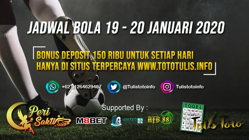 JADWAL BOLA TANGGAL 19 – 20 JANUARI 2020