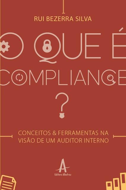 O que é compliance - Conceitos e ferramentas na visão de um auditor interno - Rui Bezerra Silva.jpg
