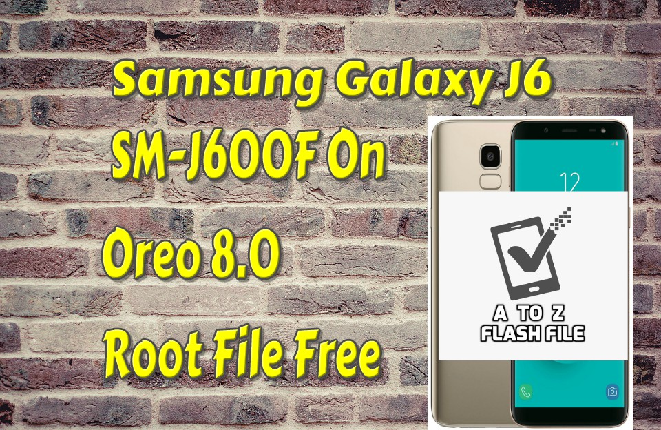 Samsung Galaxy J6 SM-J600F On Oreo 8 0 Root File Free 100% Tested