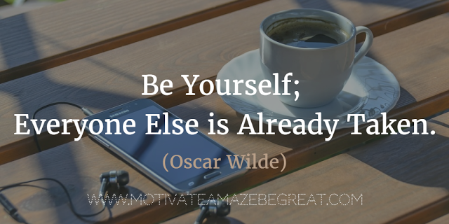 Be Yourself Everyone Else Is Already Taken Motivate Amaze Be