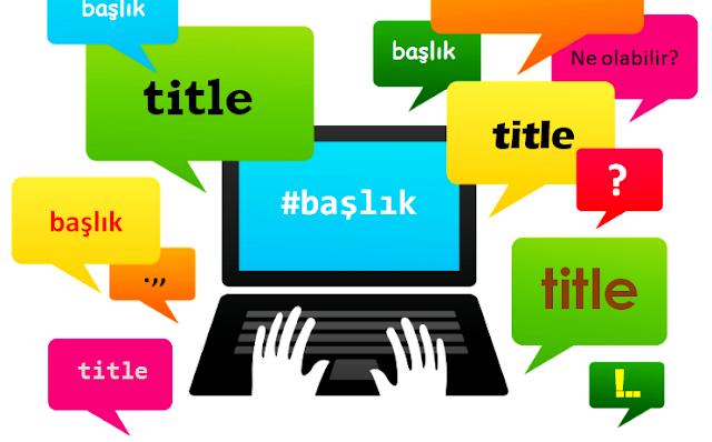 Sitenizin veya blogunuzun başlığı nasıl olmalı?