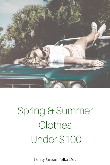 Spring and Summer Clothes Under $100