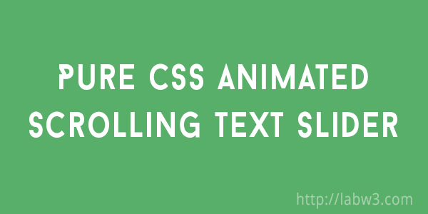 Pure CSS animated scrolling text slider - LabW3