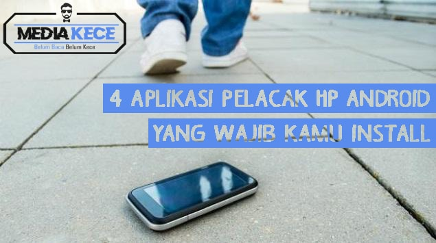 4 Aplikasi Pelacak Hp Android Yang wajib Kamu Install