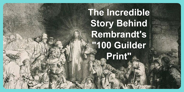 The incredible story behind Rembrandt's 100 Guilder Print