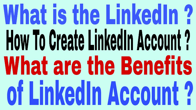 What is LinkedIn and use or benefits of LinkedIn
