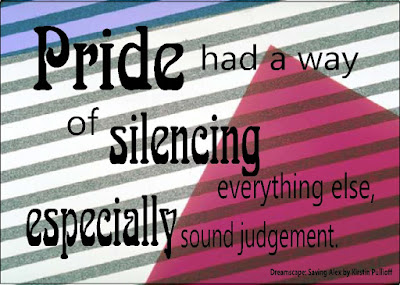 """Pride had a way of silencing everything else, especialy sound judgement"" from Dreamscape by Kirstin Pullioff"