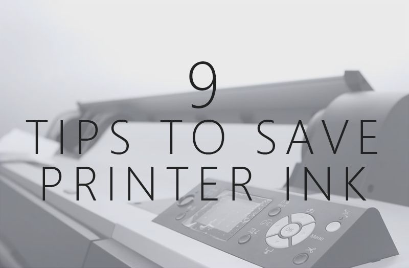 9 Tips To Save Printer Ink