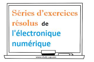 Séries d'exercices résolus de l'électronique numérique.