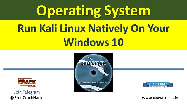 Run Kali Linux Natively On Your Windows 10 @ www.kavyatricks.in