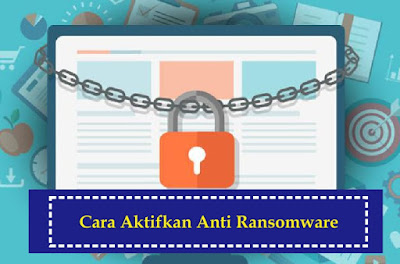 Cara Aktifkan Fitur Anti Ransomware di Windows 10