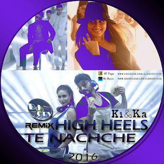 HIGH+HEELS+TE+NACHCHE%2C+KI+%26+KAA+(DJ+GRV+REMIX)+2016.mp3