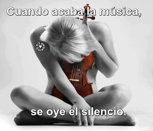 El Silencio Nos Mata . La Música Nos Toca. Cuando acaba la música, se oye el silencio. Es preciso perderse para empezar a escuchar.