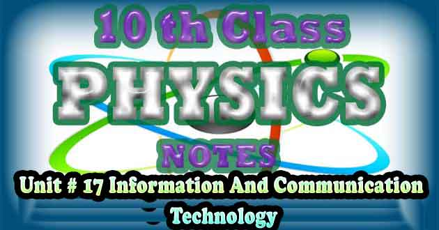 10th Class Physics Notes Unit 17 Information and Communication Technology