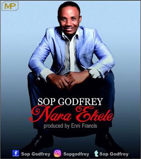 Gospel Music: SOP GODFREY – Nara Ekele (prod.by Enni Francis) @SOPGODFREY