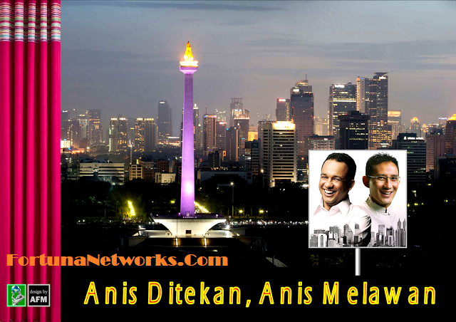 "GUBERNUR DKI JAKARTA, ANIES BASWEDAN ; ""Anis Ditekan,Anis Melawan"""