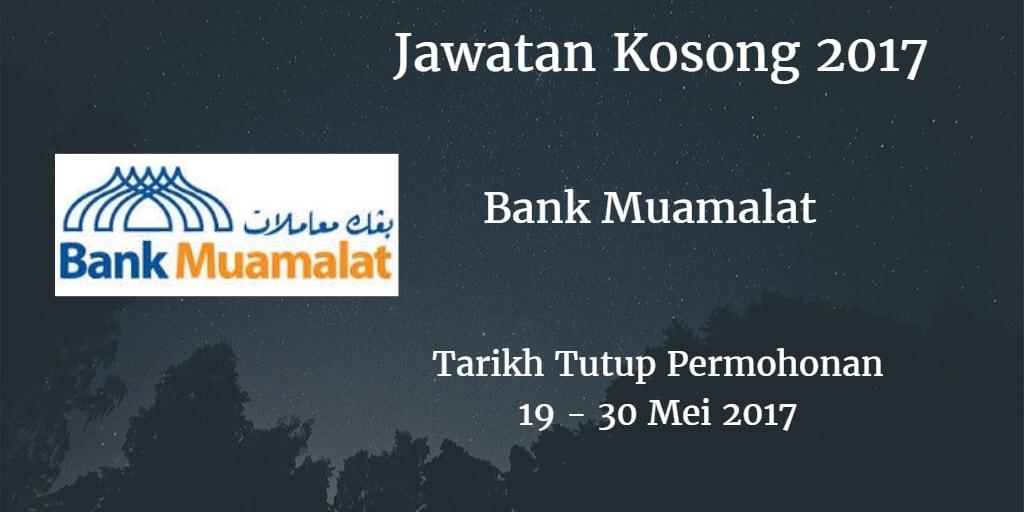 Jawatan Kosong Bank Muamalat 19 - 30 Mei 2017