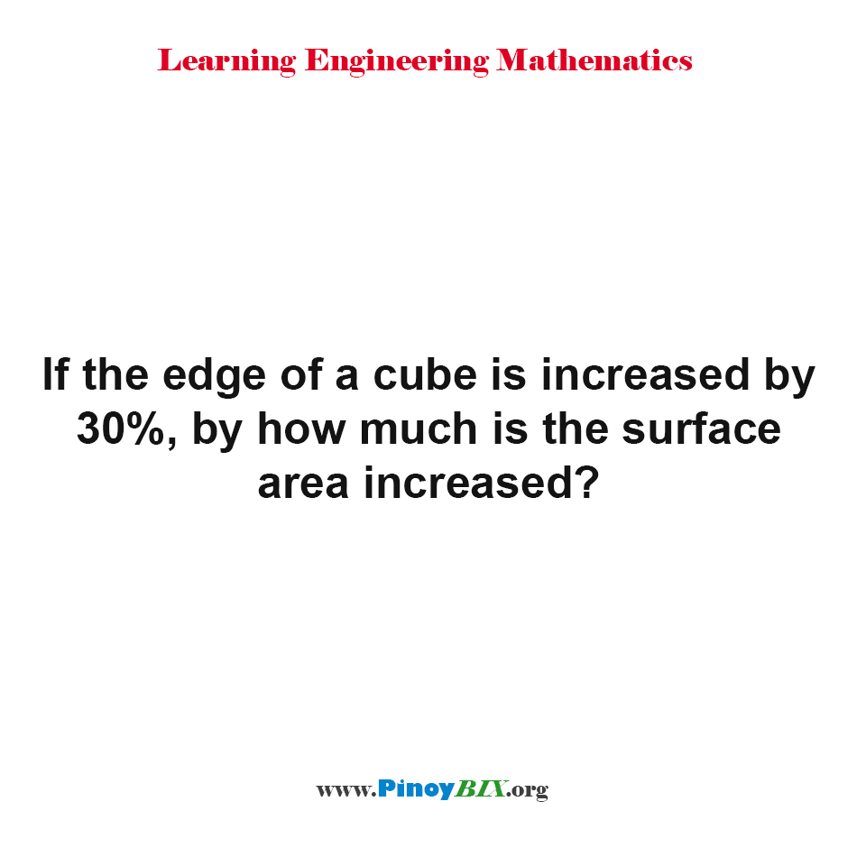 If the edge of a cube is increased, How much is the surface area increased?