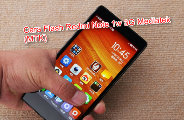 Cara Flash Redmi Note 1w 3G Mediatek (MTK)