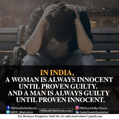 IN INDIA, A WOMAN IS ALWAYS INNOCENT UNTIL PROVEN GUILTY. AND A MAN IS ALWAYS GUILTY UNTIL PROVEN INNOCENT.