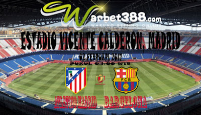 AGEN BOLA TERBESAR - PREDIKSI PERTANDINGAN COPA Del REY ATLETICO MADRID VS BARCELONA 02 FEBRUARI 2017