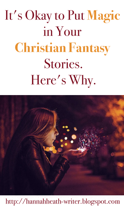 It's Okay to Put Magic in Your Christian Fantasy Stories. Here's Why.