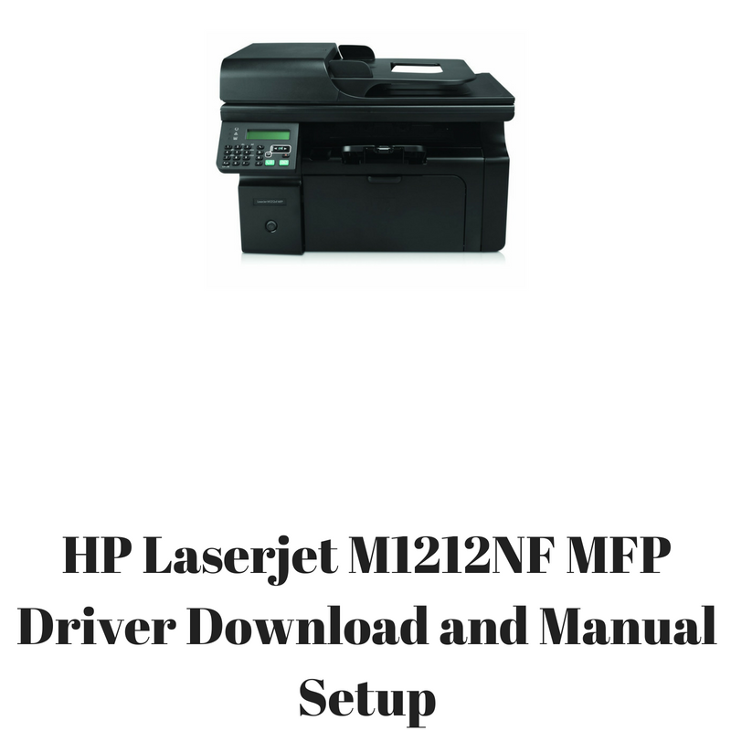 hp laserjet m1212nf mfp driver download and manual setup hp drivers rh hpprinter driver com HP LaserJet M1212 hp laserjet pro m1212nf user guide