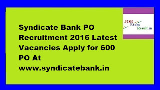 Syndicate Bank PO Recruitment 2016 Latest Vacancies Apply for 600 PO At www.syndicatebank.in