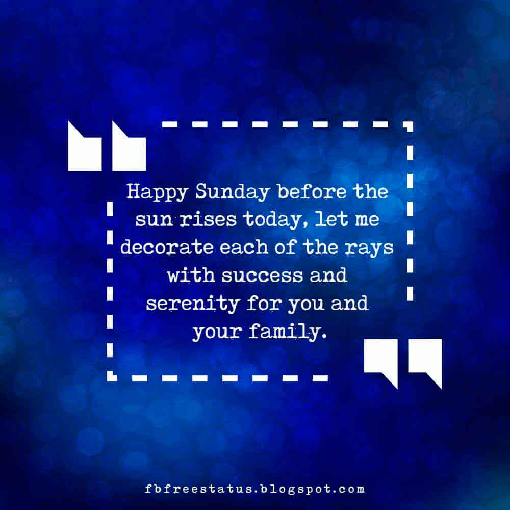 Happy Sunday before the sun rises today, let me decorate each of the rays with success and serenity for you and your family. Good morning!