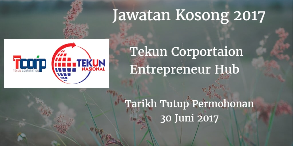 Jawatan Kosong Tekun Corportaion Entrepreneur Hub 30 Juni 2017