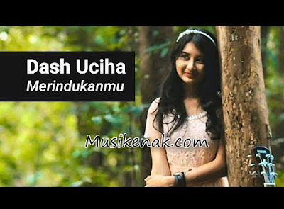 Download Lagu Dash Uciha Merindukanmu