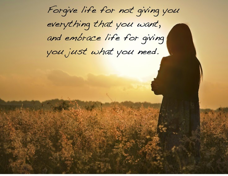 Forgive Life For Not Giving You Everything