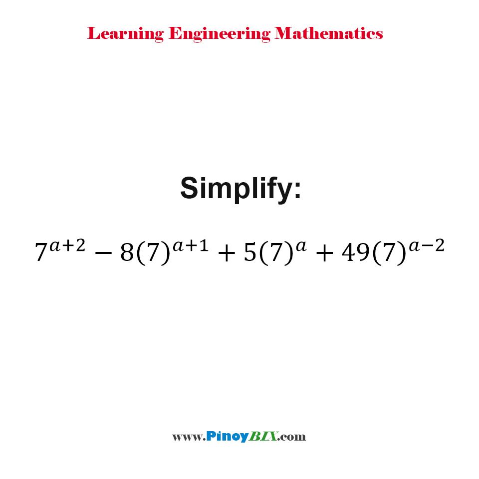 Simplify: 7^(a+2) - 8(7)^(a+1) + 5(7)^a + 49(7)^(a-2)