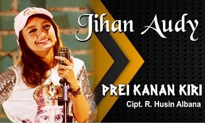 Download Lagu Jihan Audy Prei Kanan Kiri Mp3 Terbaru 2018