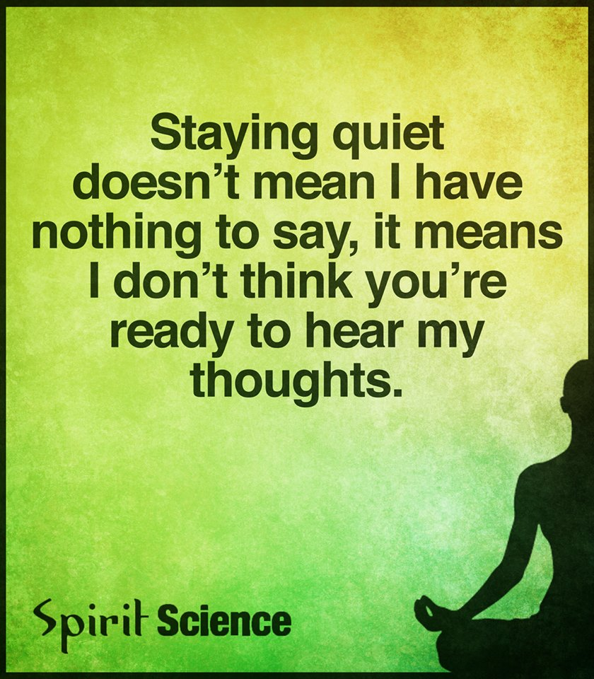 Spirit Science Quotes: Staying Quiet Doesn't Mean I Have Nothing To Say, It Means
