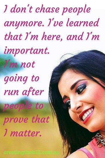 I don't chase people anymore. I learned that I'm here, and I'm important. I'm not going to run after people to prove that I matter. #quotes