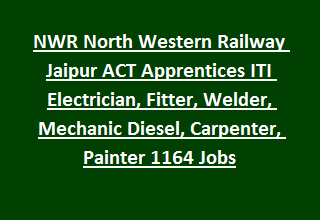 NWR North Western Railway Jaipur ACT Apprentices ITI Electrician, Fitter, Welder, Mechanic Diesel, Carpenter, Painter 1164 Jobs