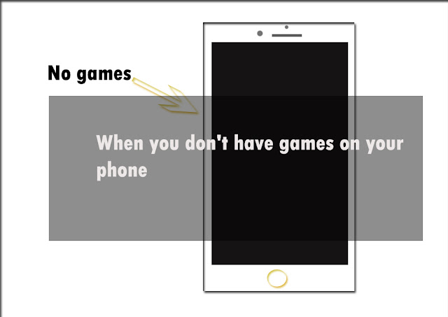 When you don't have games on your phone