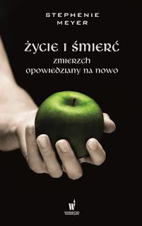 """#105 Recenzja książki """"Życie i śmierć. Zmierzch opowiedziany na nowo + Zmierzch wydanie specjalnie"""" Stephenie Meyer"""