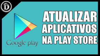 Como atualizar aplicativos na Play Store