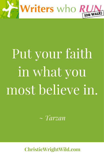 """Put your faith in what you most believe in."" ~ Tarzan 