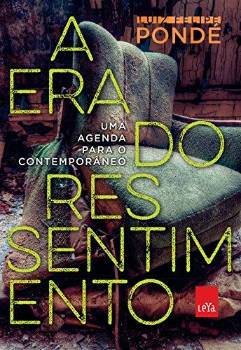 A era do ressentimento uma agenda para o contemporâneo Luiz Felipe Pondé