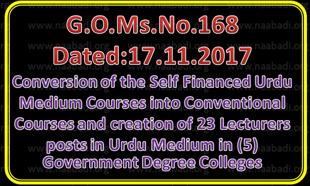 TS GO Ms No 168 - Conversion of the Self Financed Urdu Medium Courses into Conventional Courses and creation of 23 Lecturers posts in Urdu Medium in (5) Government Degree Colleges