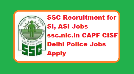 SSC Recruitment 2019 for SI, ASI Jobs ssc nic in CAPF CISF Delhi