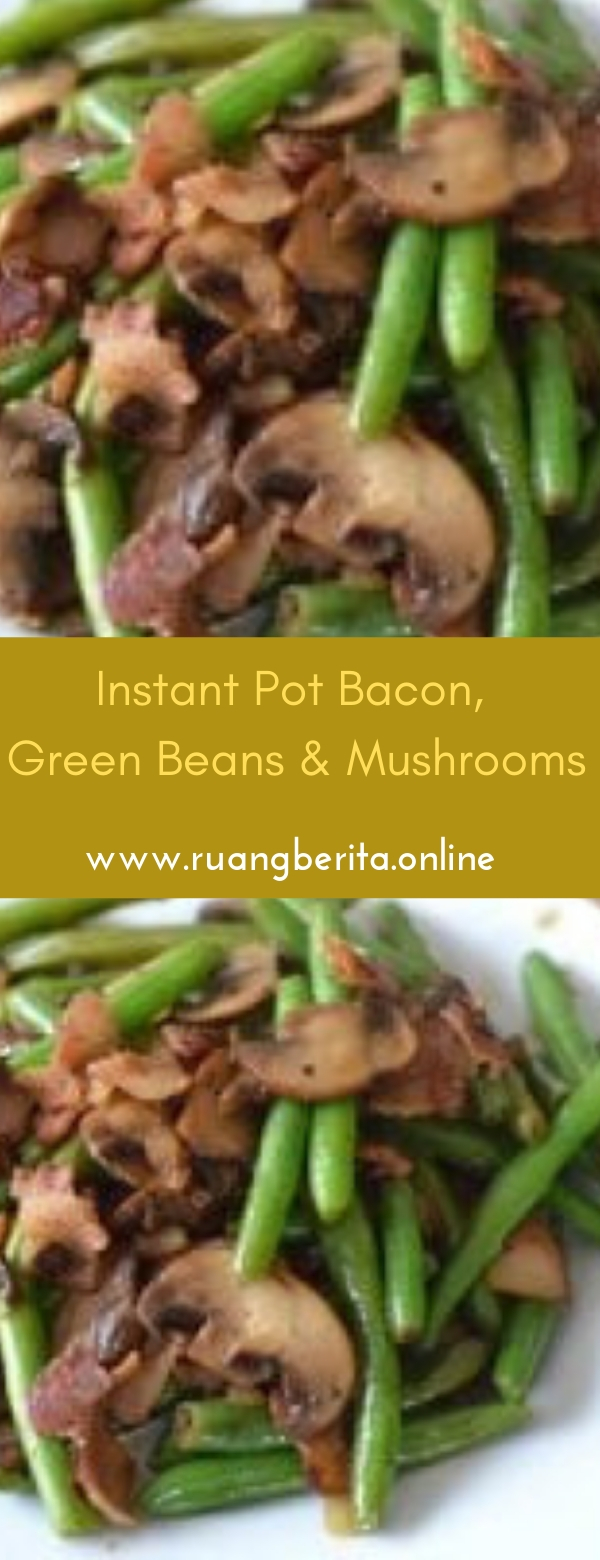Instant Pot Bacon, Green Beans & MushroomS