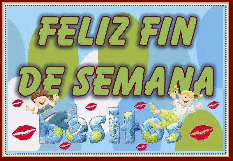Feliz Fin de Semana besitos