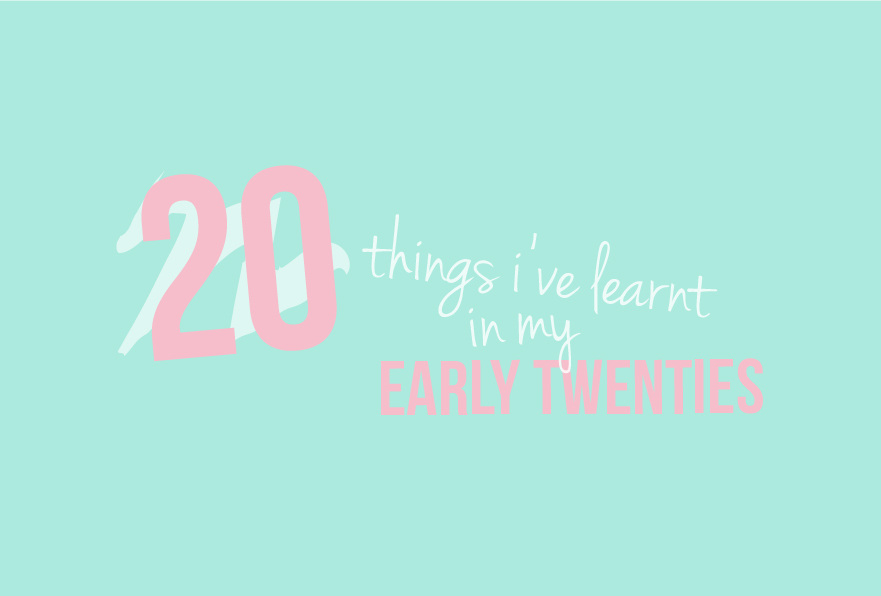 Twenty things I've learnt in my early twenties