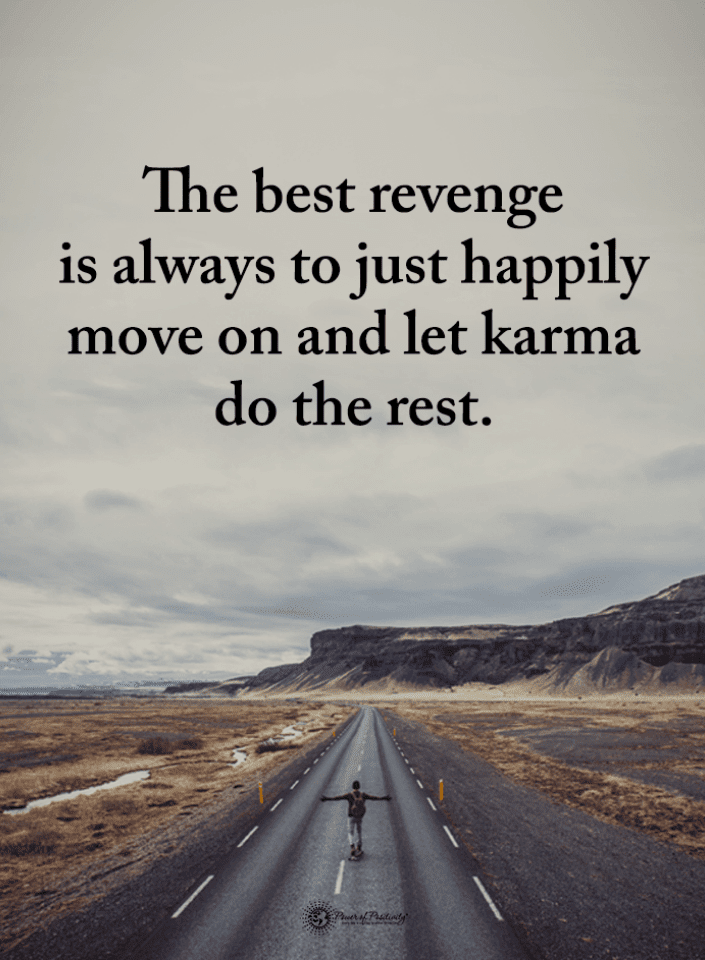 Best Revenge Quotes, Happily Move on Quotes, Karma Quotes, Move on And Let Karma Quotes,