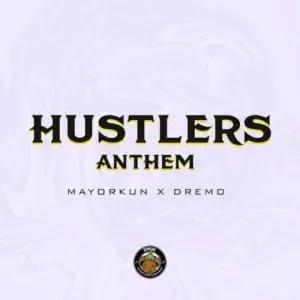 Download Audio | Mayorkun ft Dremo - Hustlers Anthem