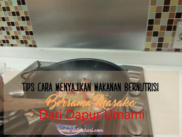 Tips Cara Menyajikan Makanan Bernutrisi Bersama Masako Dari Dapur Umami